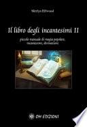 Il libro degli incantesimi - II Piccolo manuale di magia popolare, incantesimi, divinazioni