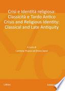 Crisi e identità religiosa: Classicità e Tardo Antico. Crisis and Religious Identity: Classical and Late Antiquity