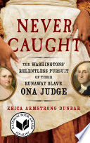 Never caught : the Washingtons' relentless pursuit of their runaway slave, Ona Judge book cover