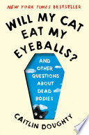 Will My Cat Eat My Eyeballs?: And Other Questions About Dead Bodies image
