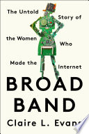Broadband: The Untold Story of the Women Who Made the Internet by Claire Lisa Evans