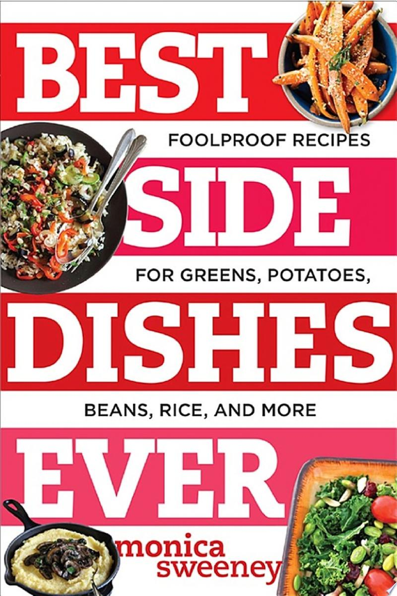 Best Side Dishes Ever: Foolproof Recipes for Greens, Potatoes, Beans, Rice, and More banner backdrop
