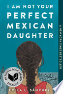 Sánchez, Erika L. I Am Not Your Perfect Mexican Daughter